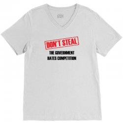 Don't Steal Government Hates Competition V-Neck Tee | Artistshot