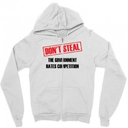 Don't Steal Government Hates Competition Zipper Hoodie | Artistshot
