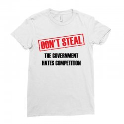 Don't Steal Government Hates Competition Ladies Fitted T-Shirt | Artistshot