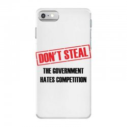 Don't Steal Government Hates Competition iPhone 7 Case | Artistshot