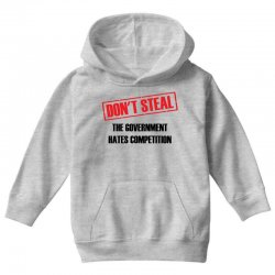 Don't Steal Government Hates Competition Youth Hoodie | Artistshot