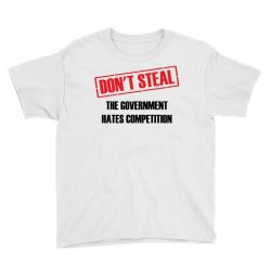 Don't Steal Government Hates Competition Youth Tee | Artistshot