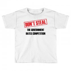 Don't Steal Government Hates Competition Toddler T-shirt | Artistshot