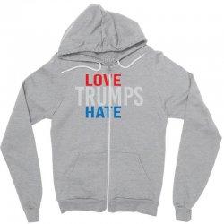 LOVE TRUMPS HATE Zipper Hoodie | Artistshot