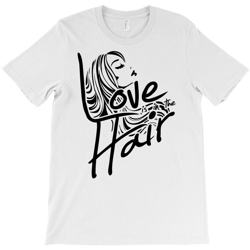 Love Is In The Hair T-shirt | Artistshot