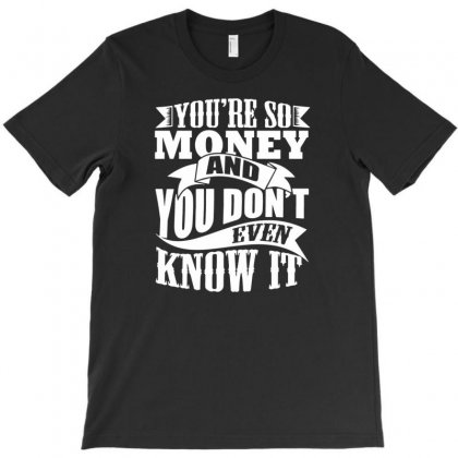 Youre So Money T-shirt Designed By Tonyhaddearts