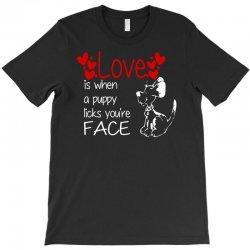 love is when a puppy T-Shirt | Artistshot