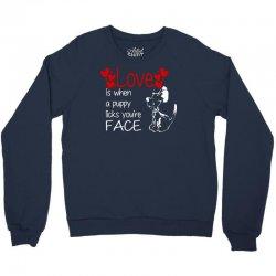 love is when a puppy Crewneck Sweatshirt | Artistshot