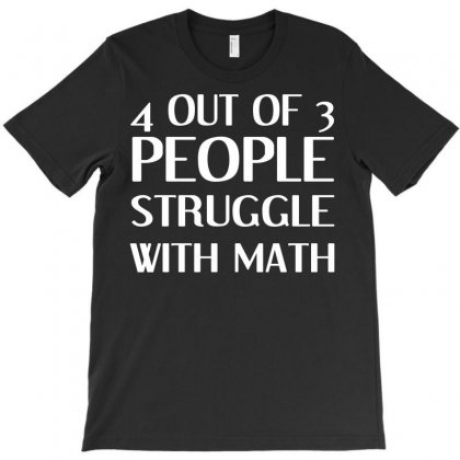 4 Out Of 3 People Struggle With Math T-shirt Designed By Bapakdanur