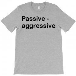 Passive Aggressive T-Shirt   Artistshot