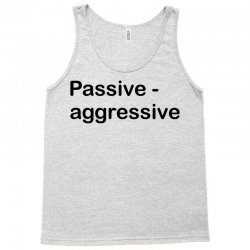 Passive Aggressive Tank Top   Artistshot