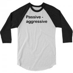 Passive Aggressive 3/4 Sleeve Shirt   Artistshot