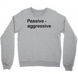 Passive Aggressive Crewneck Sweatshirt   Artistshot