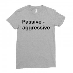 Passive Aggressive Ladies Fitted T-Shirt   Artistshot