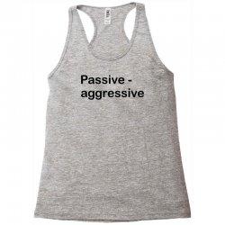 Passive Aggressive Racerback Tank   Artistshot