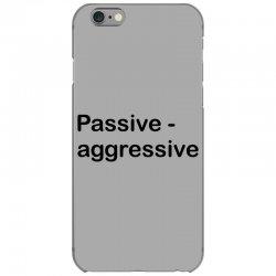 Passive Aggressive iPhone 6/6s Case   Artistshot