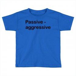 Passive Aggressive Toddler T-shirt   Artistshot