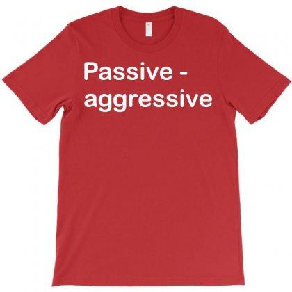 Passive Aggressive T-shirt Designed By Designbysebastian