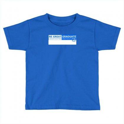 Begreatgraduate Toddler T-shirt Designed By Bapakdanur