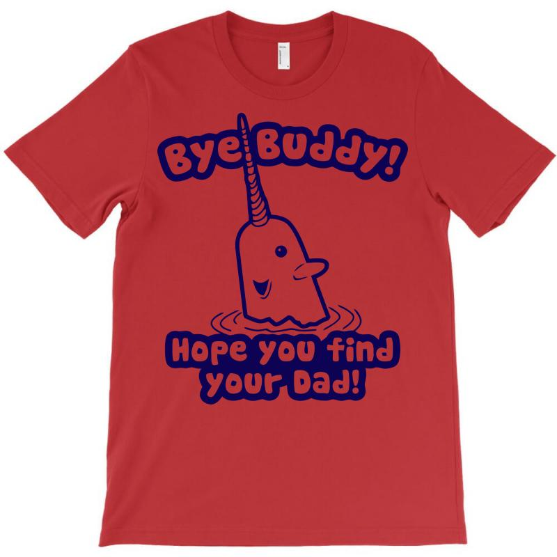 Custom Bye Buddy Hope You Find Your Dad T Shirt By Deomatis9888