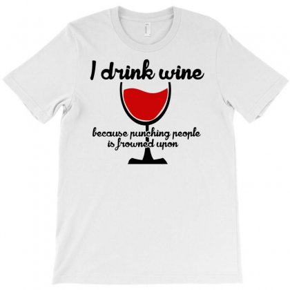 I Drink Wine Because Punching T-shirt Designed By Marla_arts