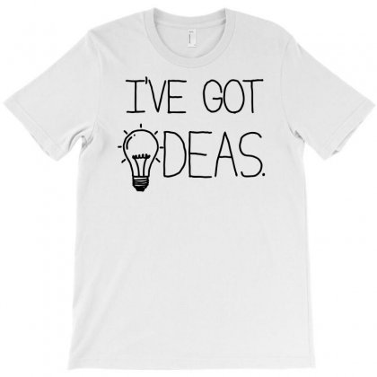 Ive Got Ideas T-shirt Designed By Marla_arts
