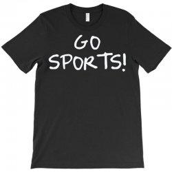 go sports! T-Shirt   Artistshot