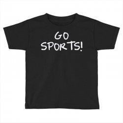 go sports! Toddler T-shirt   Artistshot