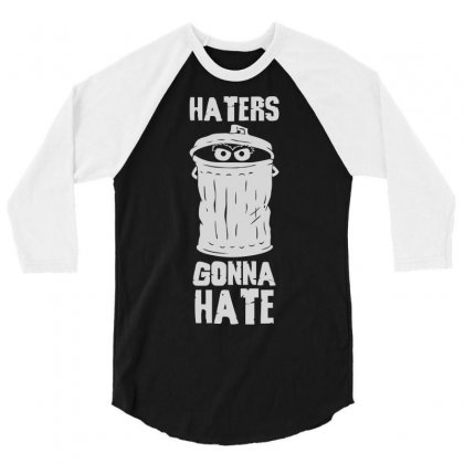 Haters Gonna Hate 3/4 Sleeve Shirt Designed By Deomatis9888