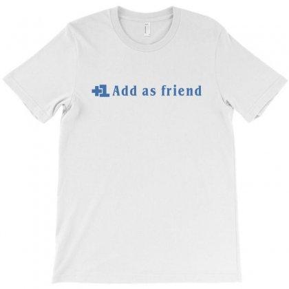 Add As Friend T-shirt Designed By Satuprinsip