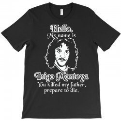 hello my name is inigo montoya you killed my father prepare to die T-Shirt | Artistshot