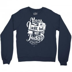 yes will but not today Crewneck Sweatshirt | Artistshot