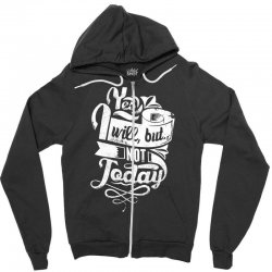 yes will but not today Zipper Hoodie | Artistshot