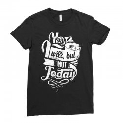 yes will but not today Ladies Fitted T-Shirt | Artistshot