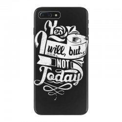yes will but not today iPhone 7 Plus Case | Artistshot