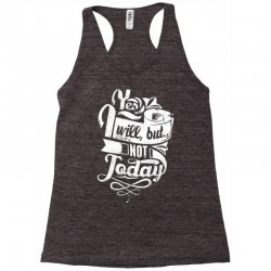 yes will but not today Racerback Tank | Artistshot