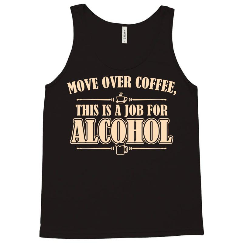Move Over Coffee This Is A Job For Alcohol Tank Top Artistshot