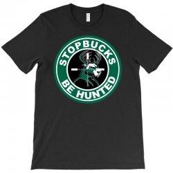 funny stopbucks be hunted T-Shirt | Artistshot