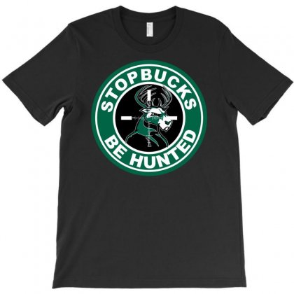 Funny Stopbucks Be Hunted T-shirt Designed By Printshirts
