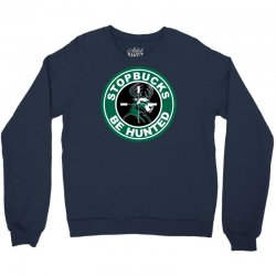 funny stopbucks be hunted Crewneck Sweatshirt | Artistshot