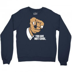funny you are not cool Crewneck Sweatshirt | Artistshot