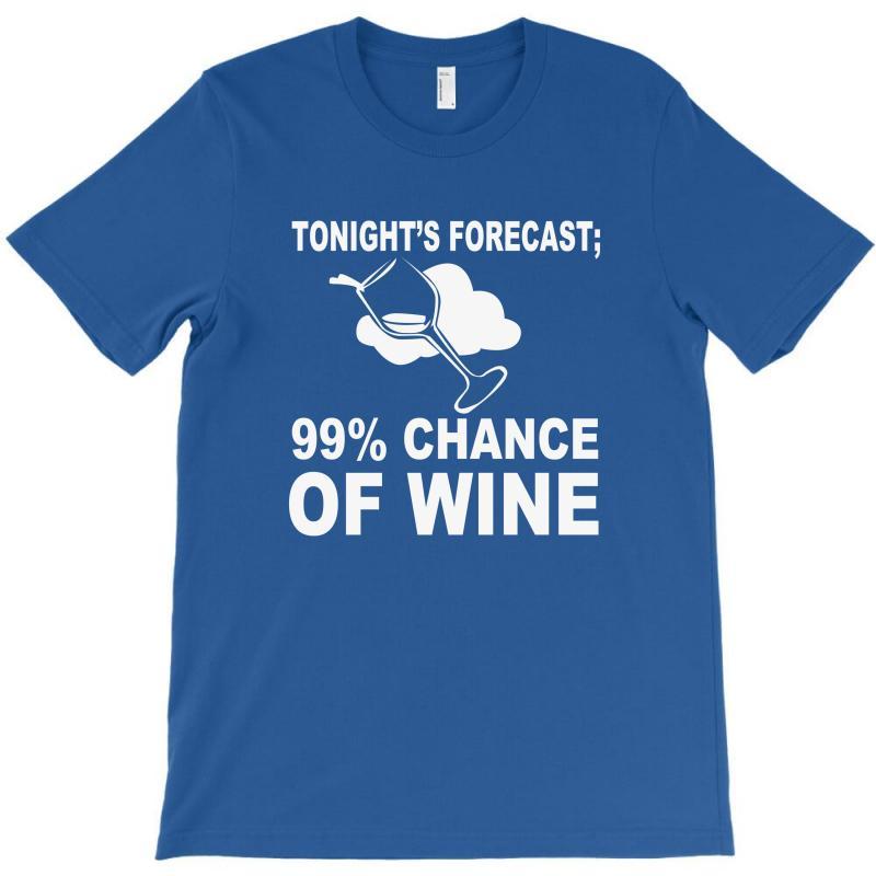 99% Chance Of Wine T-shirt | Artistshot