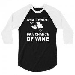 99% chance of wine 3/4 Sleeve Shirt | Artistshot