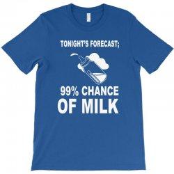 99% chance of milk T-Shirt | Artistshot