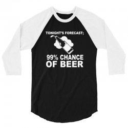 99 percent chance of beer 3/4 Sleeve Shirt | Artistshot