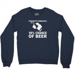 99 percent chance of beer Crewneck Sweatshirt | Artistshot