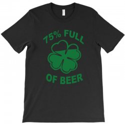 75 percent full of beer T-Shirt | Artistshot