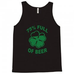 75 percent full of beer Tank Top | Artistshot