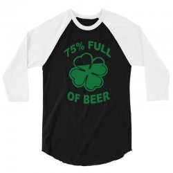 75 percent full of beer 3/4 Sleeve Shirt | Artistshot