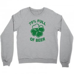 75 percent full of beer Crewneck Sweatshirt | Artistshot